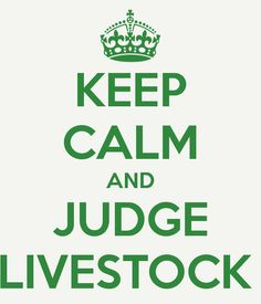 Google Image Result for http://sd.keepcalm-o-matic.co.uk/i/keep-calm-and-judge-livestock-1.png