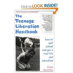 """""""The Teenage Liberation Handbook"""" by Grace Llewellyn will surprise those who don't already understand unschooling. This is for teens (and their parents) and is all about how to get out of school (now) and get a real life (now). Grace runs an annual """"Not Back to School Camp,"""" for unschooled teens."""