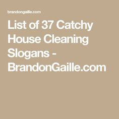 List of 37 Catchy House Cleaning Slogans - BrandonGaille.com