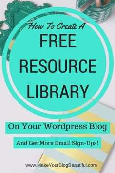 How to create a free resource library on your WordPress blog (and get more email sign-ups): A step-by-step tutorial from http://www.makeyourblogbeautiful.com.