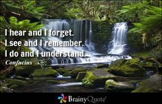 I hear and I forget. I see and I remember. I do and I understand. - Confucius #wisdom #qotd