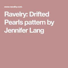 Ravelry: Drifted Pearls pattern by Jennifer Lang