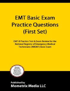 EMT Basic Exam Practice Questions (First Set): EMT-B Practice Test & Exam Review for the National Registry of Emergency Medical Technicians (NREMT) Basic Exam by EMT-B Exam Secrets Test Prep Team. $8.83. 54 pages