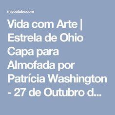 Vida com Arte | Estrela de Ohio Capa para Almofada por Patrícia Washington - 27 de Outubro de 2014 - YouTube