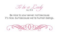 I've never been a server myself, but I know how rude people can be to their servers, so I always make it a point to be super nice to mine.
