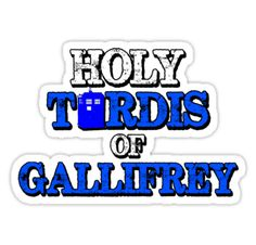 Holy Tardis of Gallifrey by Caffrin25 (sticker available on redbubble - click through)