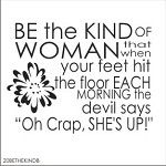 Be the kind of woman...