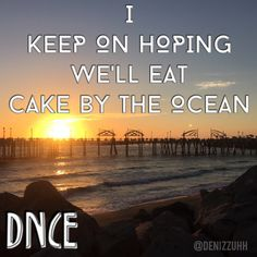 We're going to have this song playing when we cut the cake (by the ocean)