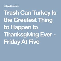 Trash Can Turkey Is the Greatest Thing to Happen to Thanksgiving Ever - Friday At Five Smoker Recipes, Oven, Turkey, Thanksgiving, Friday, Shit Happens, Canning, Electric, Life