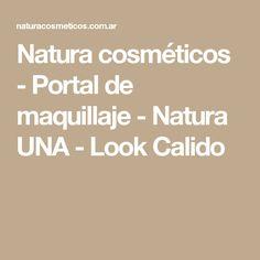 Natura cosméticos - Portal de maquillaje - Natura UNA - Look Calido
