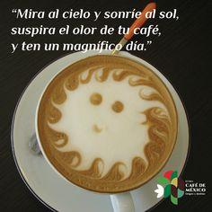 """""""Mira al cielo y sonríe al sol, suspira el olor de tu café, y ten un magnífico día."""""""