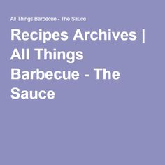 Recipes Archives | All Things Barbecue - The Sauce