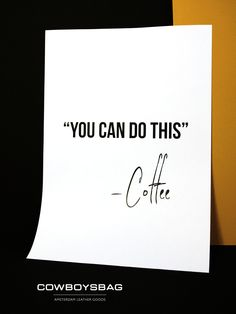 """""""You can do this"""" -Coffee   Cowboysbag"""