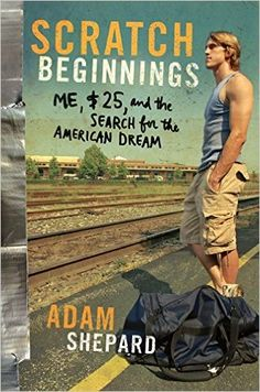 Scratch Beginnings: Me, $25, and the Search for the American Dream: Adam W. Shepard: 9780061714368: Amazon.com: Books