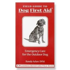 Practical Guide for Emergency Care — Field Guide To Dog First Aid. #REIGifts
