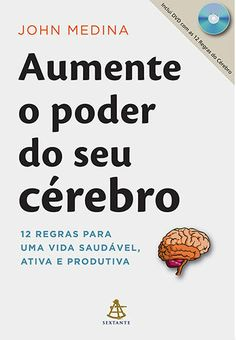 Conheça 12 regras do seu cérebro e que o farão detonar no trabalho, escola e na vida. (Brain Rules - John Medina)