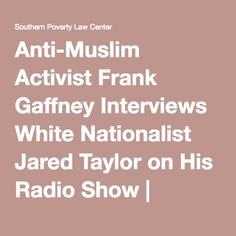 Anti-Muslim Activist Frank Gaffney Interviews White Nationalist Jared Taylor on His Radio Show | Southern Poverty Law Center