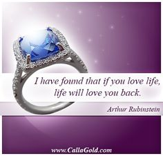 Gems of wisdom, Arthur Rubinstein quote, I have found that if you love life, life will love you back.