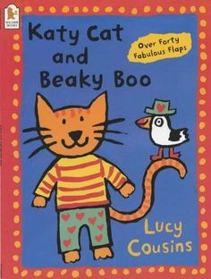 Katy Cat and Beaky Boo - a lift the flaps favorite - Lucy Cousins