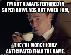 Tom Hiddleston - For reals though. That was really the only reason I watched the Super Bowl. I was waiting for it the whole time!