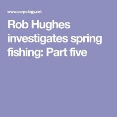 Rob Hughes investigates spring fishing: Part five