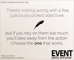 #nonfiction #WritingTips : There's nothing wrong with judiciously picked adjectives, but if you rely on them too much you'll take away from the action. Choose the one that works.