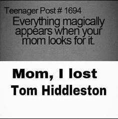 Mom, I lost Tom Hiddleston