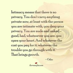 Intimacy means... whatsoever you are, you open your heart
