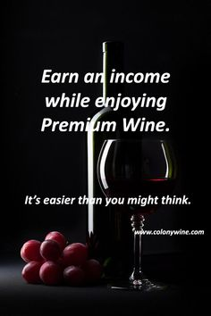 If you join our club, each month you'll receive the finest Premium Wines from around the globe at wholesale prices. Satisfaction is assured. Join our premium wine club and you can get your wine at no cost. Work from home and earn an extra income. All lovers of wine are welcome! www.colonywine.com