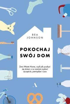 """""""Pokochaj swój dom. Zero Waste Home, czyli jak pozbyć się śmieci, a w zamian zyskać szczęście, pieniądze i czas"""" – recenzja książki Bei Johnson Co mi spędza sen z powiek? Wizja plastikowych toreb dryfujących po oceanie. I morskie zwierzęta, które je zjadają lub się w nie zaplątują. A jeszcze bardziej niedźwiedzie polarne tonące w wodach..."""