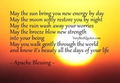 May the sun bring you <b>new</b> energy by <b>day</b> May the moon softly restore ...