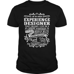 EXPERIENCE DESIGNER T-Shirts, Hoodies. VIEW DETAIL ==► https://www.sunfrog.com/LifeStyle/EXPERIENCE-DESIGNER-138937652-Black-Guys.html?id=41382