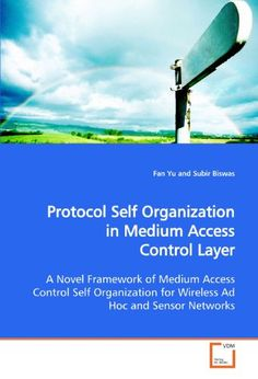 Introducing Protocol Self Organization in Medium Access Control Layer A Novel Framework of Medium Access Control Self Organization for Wireless Ad Hoc and Sensor Networks. Buy Your Books Here and follow us for more updates!