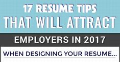 17 Resume Tips That Will Attract Employers In 2017: Infographic