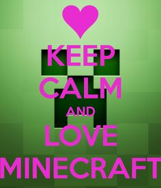 minecraft+keep+calm+pig+podters | KEEP CALM AND LOVE MINECRAFT