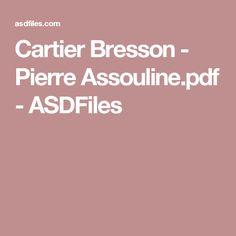 Cartier Bresson - Pierre Assouline.pdf - ASDFiles