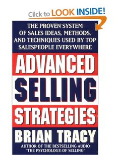 Advanced Selling Strategies: The Proven System of Sales Ideas, Methods and Techniques Used by Top Salespeople Everywhere: Amazon.co.uk: Brian Tracy: Books