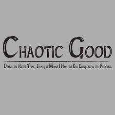 Chaotic Good ...Kill Everyone