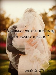 A woman worth kissing, isn't easily kissed. - Made in His Image (MIHImage) on Twitter