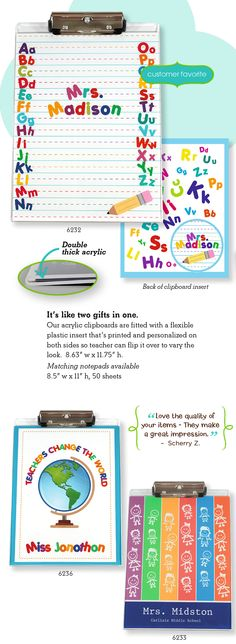 Now here's a very useful and unique Teacher Gift. These Clipboards are made of double-thick clear acrylic, and fitted with a plastic insert that's printed and personalized on both sides, so the teacher can flip it to vary the look. Matching full size notepads available.