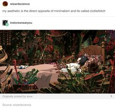 """instoresnearyou: """" wizardscience: """"my aesthetic is the direct opposite of minimalism and its called clutterbitch """" """" Tumblr Stuff, Tumblr Posts, Tumblr Funny, Funny Memes, Hilarious, Angst Quotes, Collateral Beauty, Studio Ghibli Movies, And So It Begins"""