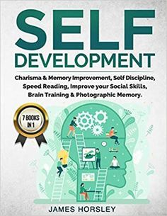Self Development: 7 Books In 1: Charisma and Memory Improvement, Self Discipline, Speed Reading, Improve Your Social Skills, Brain Training and Photographic Memory Best Self Development Books, Best Self Help Books, What Is Social, Speed Reading, Mind Power, Self Discipline, Brain Training, Effective Communication, Find People