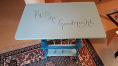 """found this cute table in the garbage.... repainted """"Kiss me Goodnight"""""""