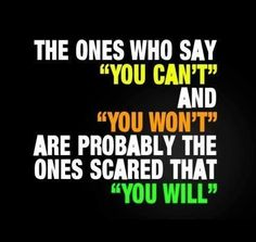 """""""The ones who say 'you can't' and 'you won't' are probably the ones scared that 'you will'.""""  #leadership #quotes"""