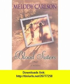 Blood Sisters (9780736903721) Melody Carlson , ISBN-10: 0736903720  , ISBN-13: 978-0736903721 ,  , tutorials , pdf , ebook , torrent , downloads , rapidshare , filesonic , hotfile , megaupload , fileserve