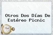 http://tecnoautos.com/wp-content/uploads/imagenes/tendencias/thumbs/otros-dos-dias-de-estereo-picnic.jpg Estereo Picnic. Otros dos días de Estéreo Picnic, Enlaces, Imágenes, Videos y Tweets - http://tecnoautos.com/actualidad/estereo-picnic-otros-dos-dias-de-estereo-picnic/