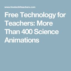 Free Technology for Teachers: More Than 400 Science Animations