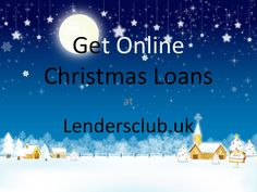 Get online christmas loans  Are you ready for Christmas Celebration? Don't think about money. Lendersclub.uk provides Christmas loans for celebrating. Enjoy the celebration. Merry Christmas to all.......