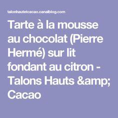 Tarte à la mousse au chocolat (Pierre Hermé) sur lit fondant au citron - Talons Hauts & Cacao