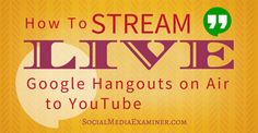 How to Stream Live Google Hangouts on Air to YouTube | Social Media Examiner